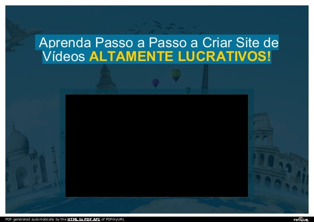 Aprenda Passo a Passo a Criar Site de Vídeos ALTAMENTE LUCRATIVOS! PDF generated automatically by the HTML to PDF API of P...