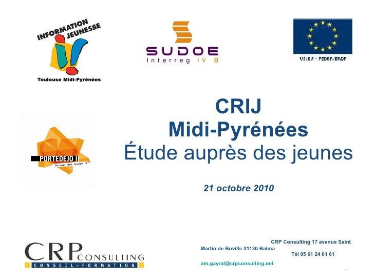 CRIJ Midi-Pyrénées Étude auprès des jeunes 21 octobre 2010   CRP Consulting 17 avenue Saint Martin de Boville 31130 Balma ...