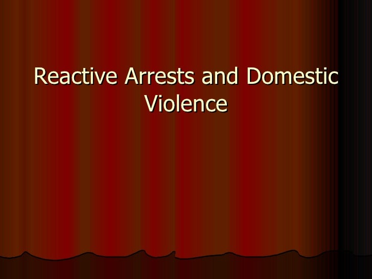 Reactive Arrests and Domestic Violence