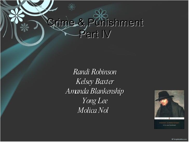Crime & Punishment Part IV Randi Robinson Kelsey Baxter Amanda Blankenship Yong Lee Molica Nol