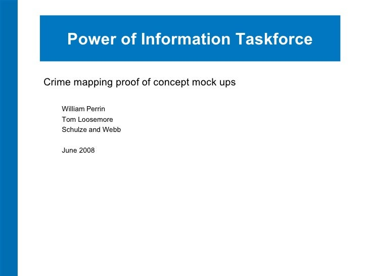 Power of Information Taskforce <ul><li>Crime mapping proof of concept mock ups </li></ul><ul><ul><li>William Perrin </li><...