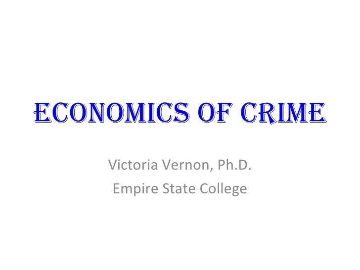 Economics of Crime Victoria Vernon, Ph.D. Empire State College