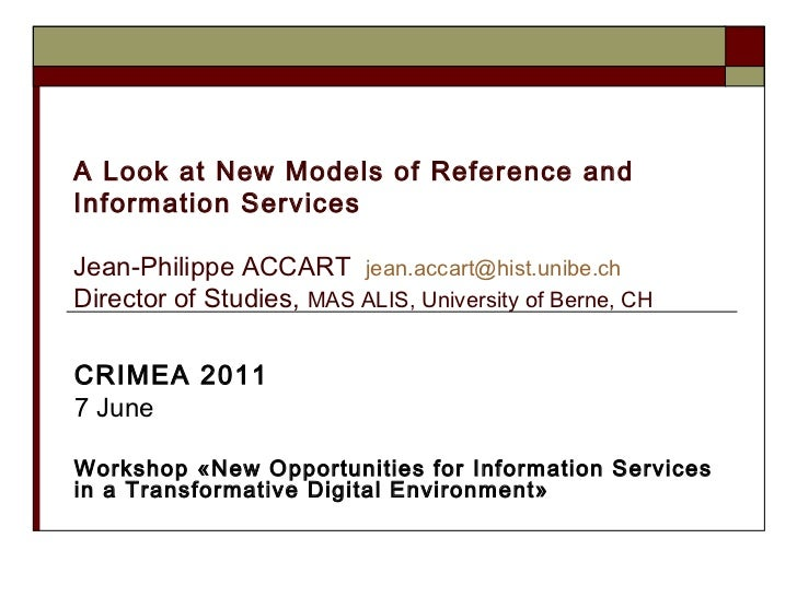 A Look at New Models of Reference and Information Services Jean-Philippe ACCART  [email_address]   Director of Studies,  M...