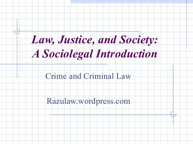 Law, Justice, and Society: A Sociolegal Introduction Crime and Criminal Law Razulaw.wordpress.com