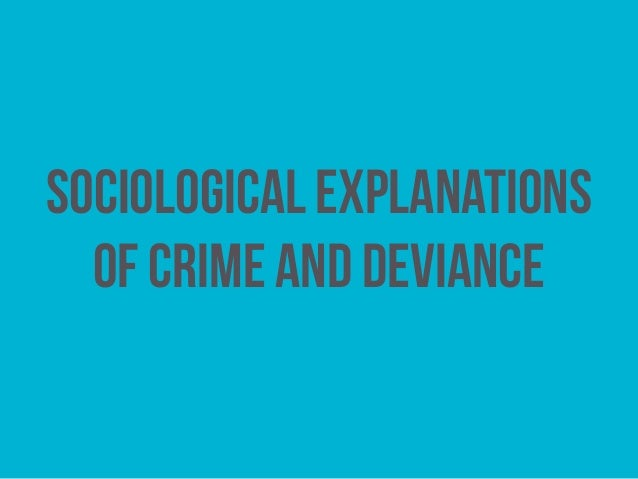 exploring the psychological explanations for crime and deviance Reasons for deviance vary, and different explanations have been  early psychological approaches to deviance emphasized the biological and  keep exploring.