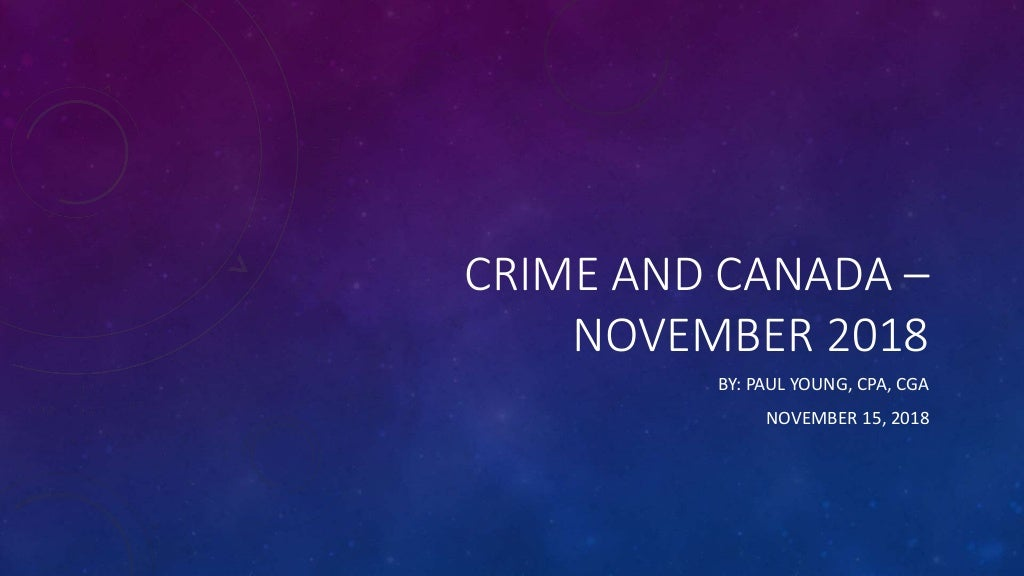 CRIME AND CANADA – NOVEMBER 2018 BY: PAUL YOUNG, CPA, CGA NOVEMBER 15, 2018