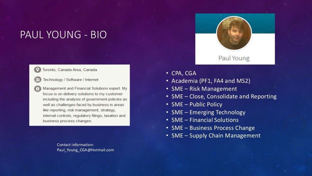 PAUL YOUNG - BIO • CPA, CGA • Academia (PF1, FA4 and MS2) • SME – Risk Management • SME – Close, Consolidate and Reporting...