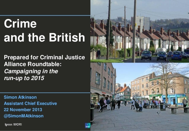 Crime and the British Prepared for Criminal Justice Alliance Roundtable: Campaigning in the run-up to 2015 Simon Atkinson ...