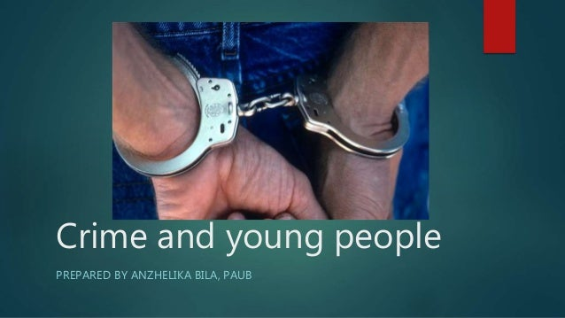 Crime and young people PREPARED BY ANZHELIKA BILA, PAUB
