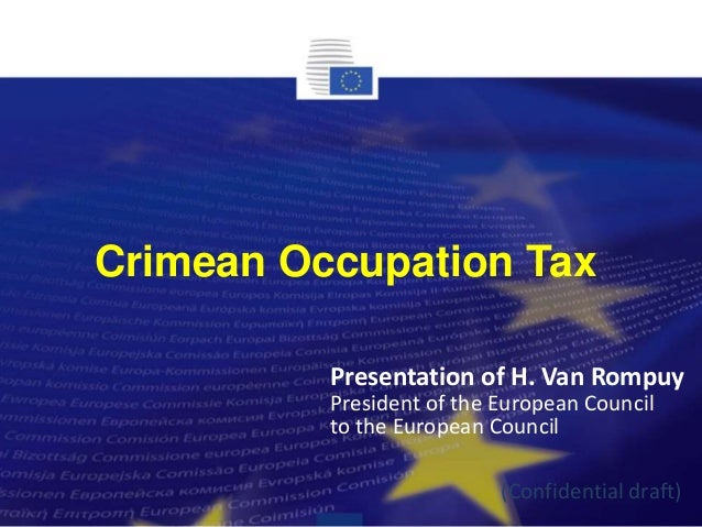Crimean Occupation Tax (Confidential draft) Presentation of H. Van Rompuy President of the European Council to the Europea...