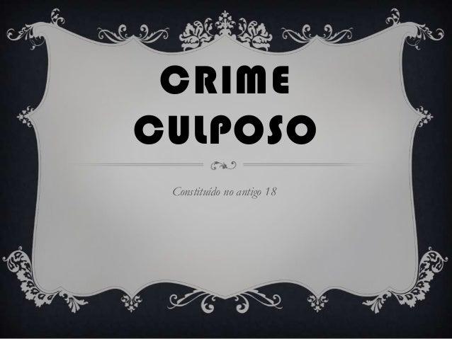 CRIME CULPOSO Constituído no antigo 18