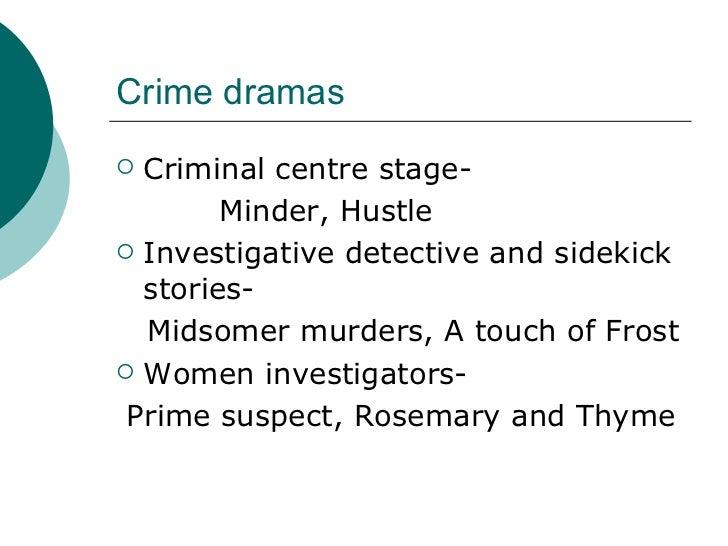 Crime dramas <ul><li>Criminal centre stage- </li></ul><ul><li>Minder, Hustle </li></ul><ul><li>Investigative detective and...