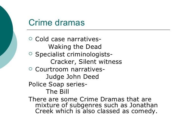 Crime dramas <ul><li>Cold case narratives- </li></ul><ul><li>Waking the Dead </li></ul><ul><li>Specialist criminologists- ...