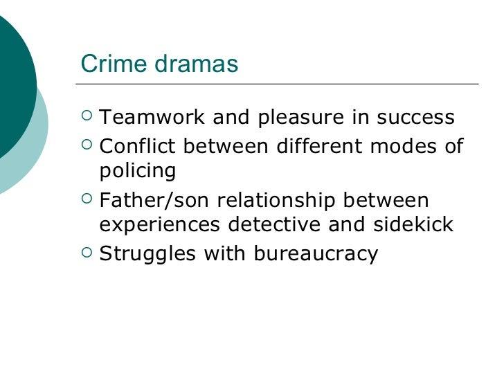 Crime dramas <ul><li>Teamwork and pleasure in success </li></ul><ul><li>Conflict between different modes of policing </li>...