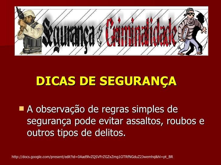 <ul><li>A observação de regras simples de segurança pode evitar assaltos, roubos e outros tipos de delitos. </li></ul>DICA...