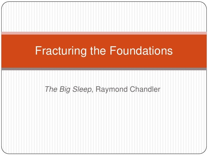 The Big Sleep, Raymond Chandler<br />Fracturing the Foundations<br />