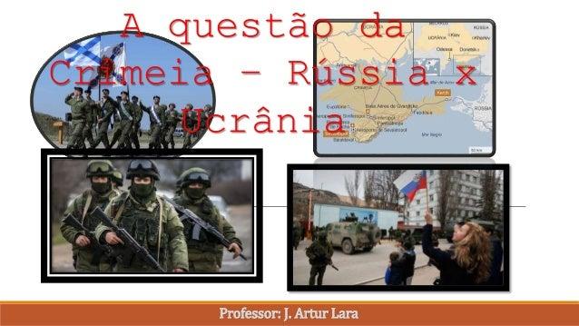 A questão da Crimeia – Rússia x Ucrânia Professor: J. Artur Lara