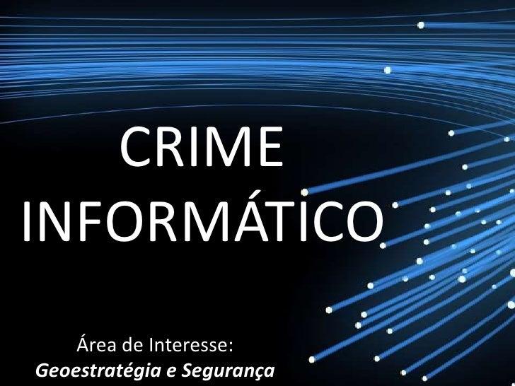 CRIMEINFORMÁTICO    Área de Interesse:Geoestratégia e Segurança