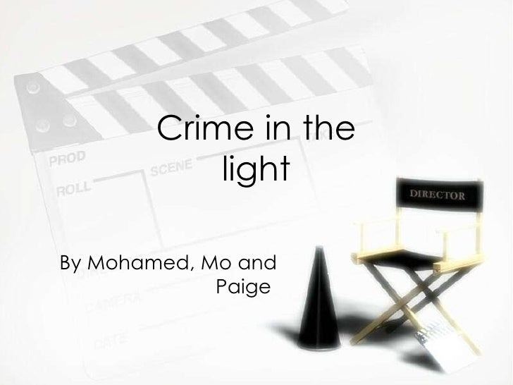Crime in the light By Mohamed, Mo and Paige