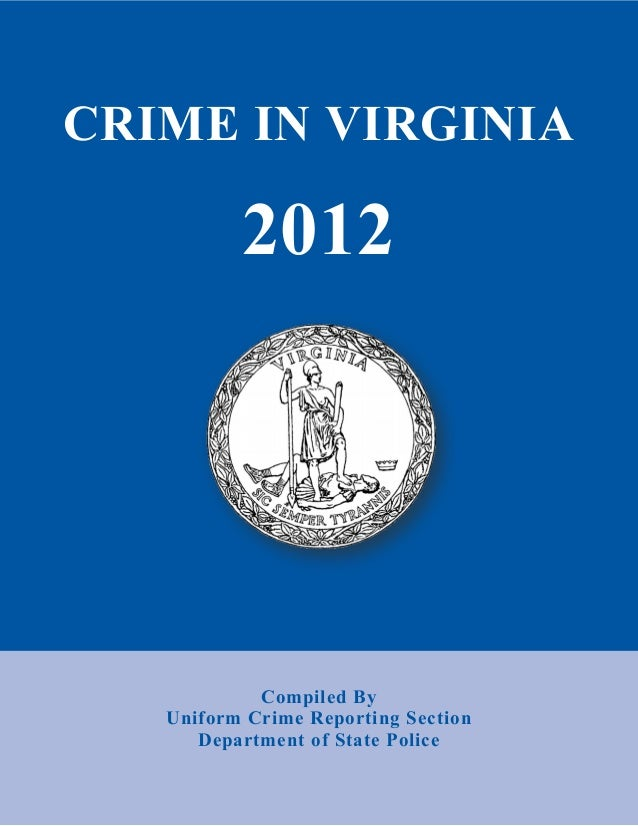 Compiled ByUniform Crime Reporting SectionDepartment of State PoliceCRIME IN VIRGINIA2012