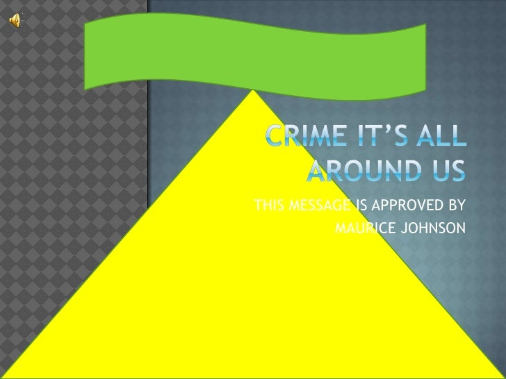 CRIME IT'S ALL AROUND US<br />THIS MESSAGE IS APPROVED BY<br />MAURICE JOHNSON<br />