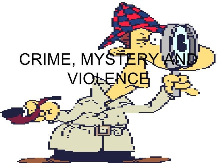 CRIME, MYSTERY AND     VIOLENCE