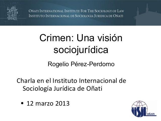 Crimen: Una visión           sociojurídica           Rogelio Pérez-PerdomoCharla en el Instituto Internacional de  Sociolo...