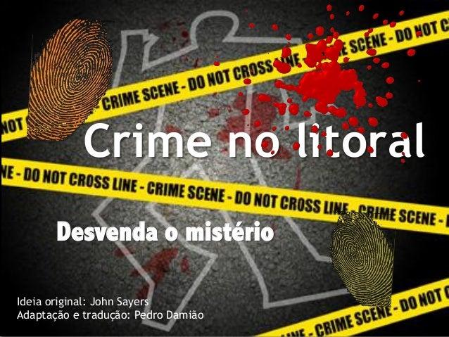 Crime no litoral Desvenda o mistério Ideia original: John Sayers Adaptação e tradução: Pedro Damião