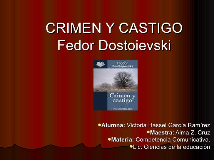 <ul><li>CRIMEN Y CASTIGO </li></ul><ul><li>Fedor Dostoievski </li></ul><ul><li>Alumna:  Victoria Hassel García Ramírez. </...