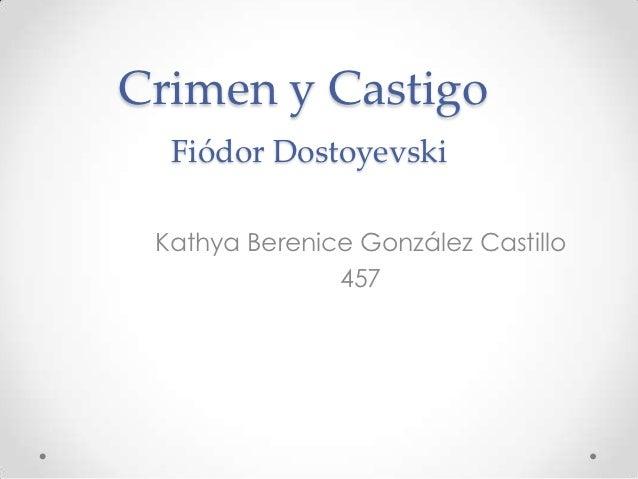Crimen y Castigo  Fiódor Dostoyevski Kathya Berenice González Castillo               457