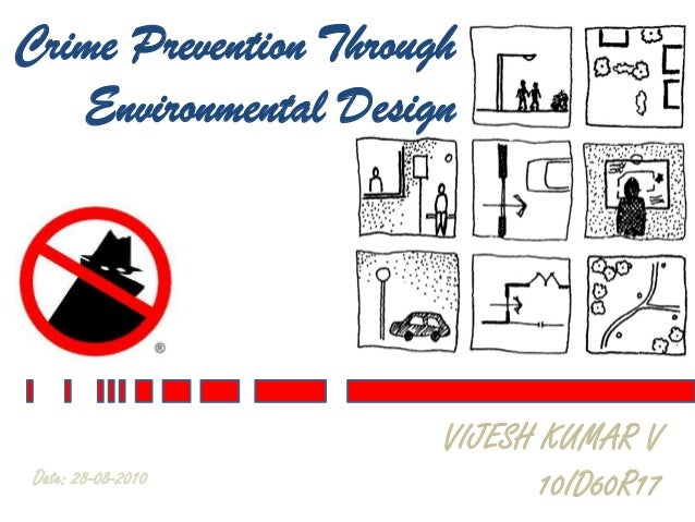 Crime Prevention Through Environmental Design VIJESH KUMAR V 10ID60R17Date: 28-08-2010