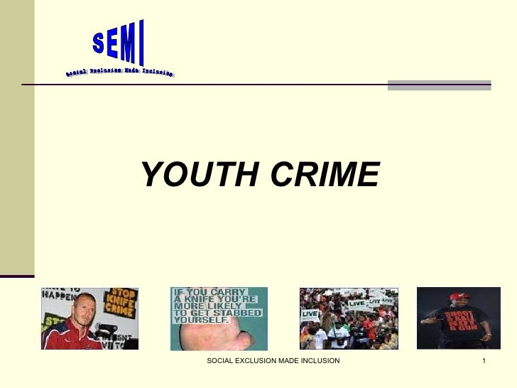 <ul><li>YOUTH CRIME </li></ul>SOCIAL EXCLUSION MADE INCLUSION Social Exclusion Made Inclusion SEMI