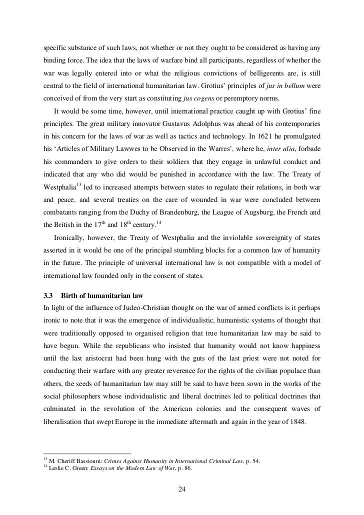 the laws of war and the crimes against humanity Noting that none of the solemn declarations, instruments or conventions relating to the prosecution and punishment of war crimes and crimes against humanity made provision for a period of limitation considering that war crimes and crimes against humanity are among the gravest crimes in international law convinced.