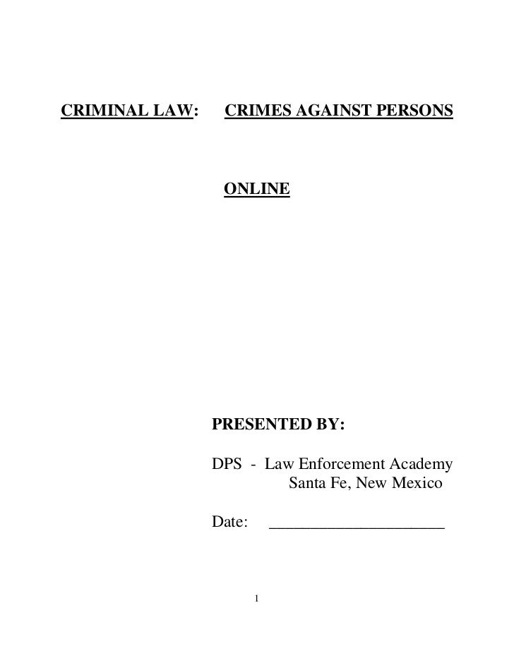 CRIMINAL LAW:    CRIMES AGAINST PERSONS                 ONLINE                PRESENTED BY:                DPS - Law Enfor...