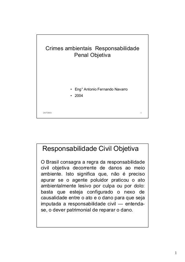 Crimes ambientais Responsabilidade Penal Objetiva  • Eng° Antonio Fernando Navarro • 2004  24/7/2011  1  Responsabilidade ...