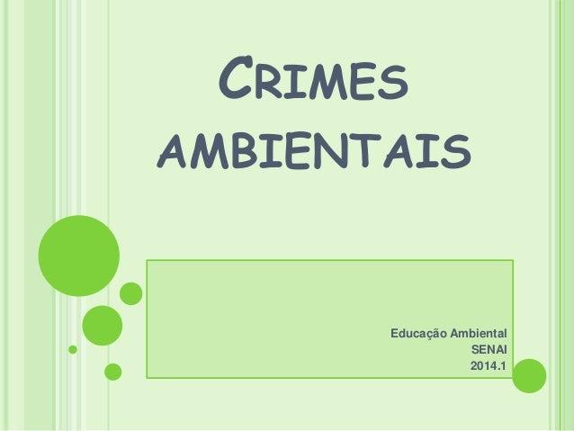 CRIMES AMBIENTAIS  Educação Ambiental SENAI 2014.1