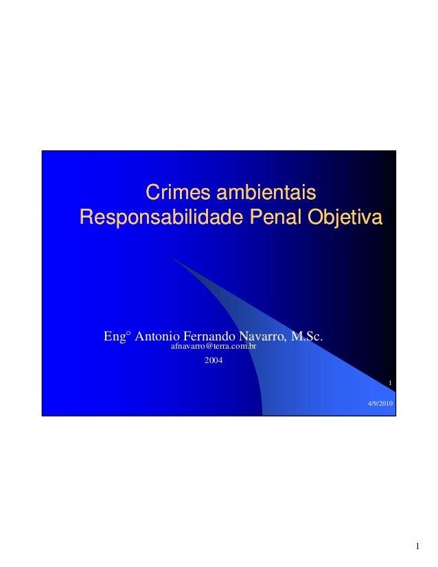 Crimes ambientais Responsabilidade Penal Objetiva  Eng° Antonio Fernando Navarro, M.Sc. afnavarro@terra.com.br 2004 1 4/9/...