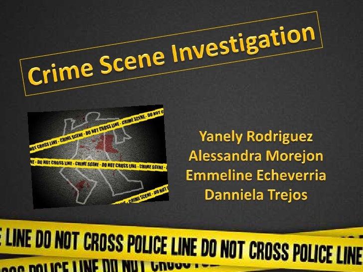 Crime Scene Investigation<br />Yanely Rodriguez<br />Alessandra Morejon<br />Emmeline Echeverria<br />DannielaTrejos<br />