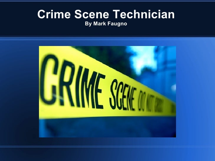 Crime Scene Technician       By Mark Faugno