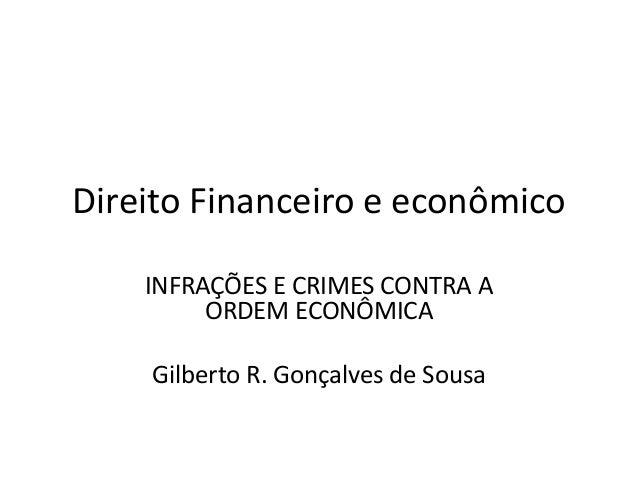 Direito Financeiro e econômico INFRAÇÕES E CRIMES CONTRA A ORDEM ECONÔMICA Gilberto R. Gonçalves de Sousa