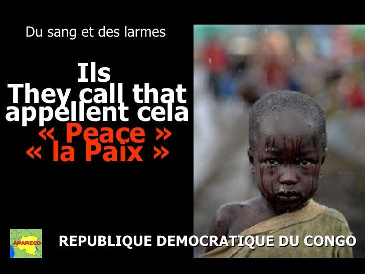 <ul><li>Du sang et des larmes </li></ul>REPUBLIQUE DEMOCRATIQUE DU CONGO They call that   «Peace » Ils  appellent cela   ...
