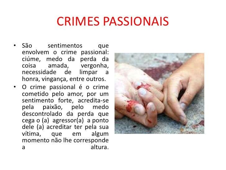 CRIMES PASSIONAIS• São      sentimentos        que  envolvem o crime passional:  ciúme, medo da perda da  coisa    amada, ...