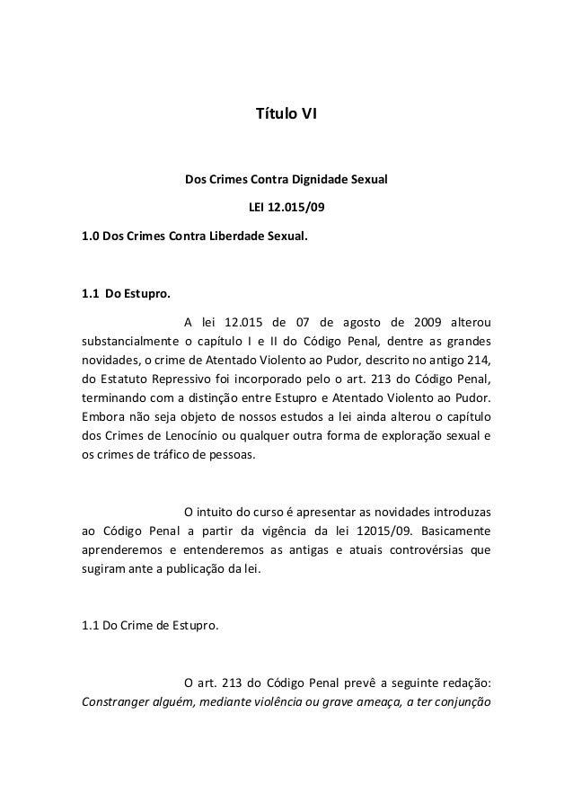 Título VI  Dos Crimes Contra Dignidade Sexual LEI 12.015/09 1.0 Dos Crimes Contra Liberdade Sexual.  1.1 Do Estupro. A lei...