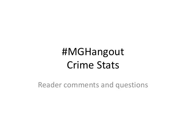 #MGHangout Crime Stats Reader comments and questions