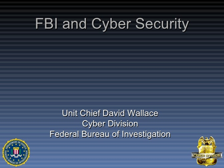 FBI and Cyber Security Unit Chief David Wallace Cyber Division Federal Bureau of Investigation