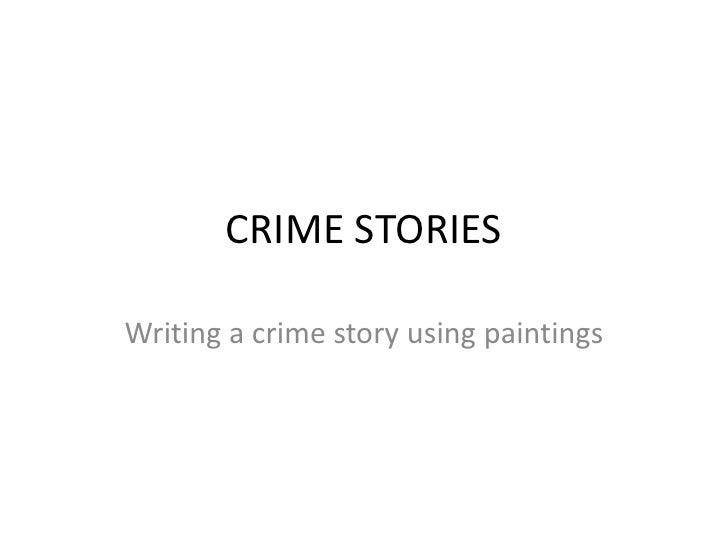 CRIME STORIES<br />Writing a crimestoryusingpaintings<br />