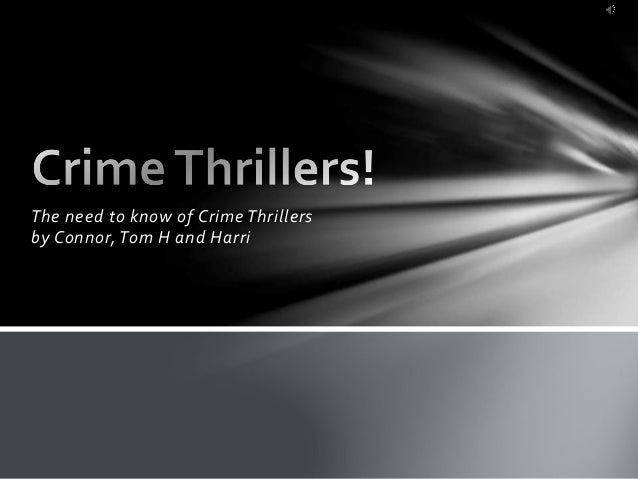 The need to know of Crime Thrillers by Connor, Tom H and Harri