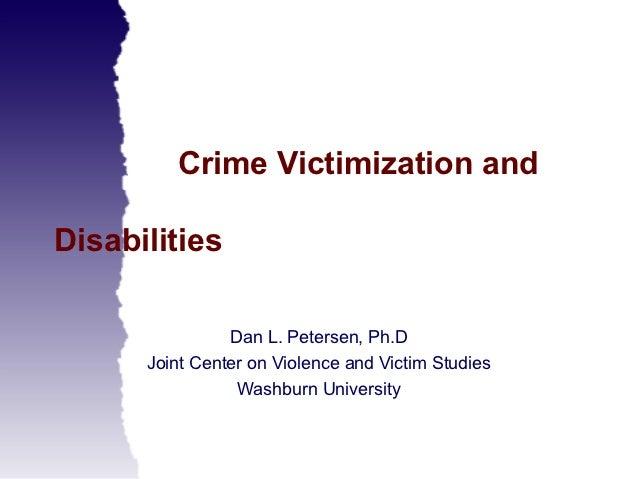 Crime Victimization andDisabilities                Dan L. Petersen, Ph.D      Joint Center on Violence and Victim Studies ...