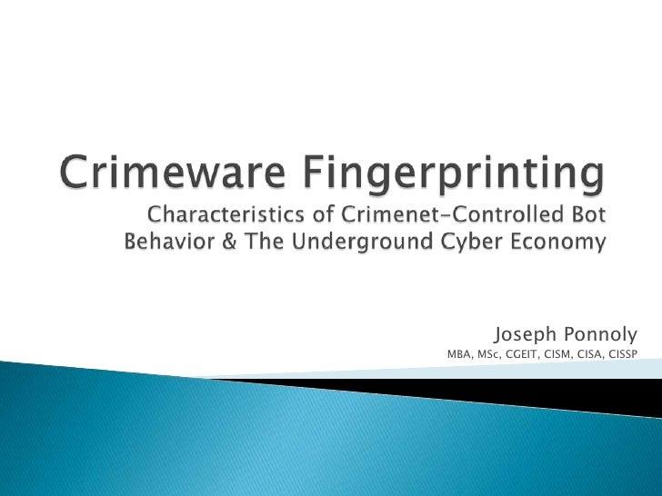 Crimeware FingerprintingCharacteristics of Crimenet-Controlled Bot Behavior & The Underground Cyber Economy<br />Joseph Po...