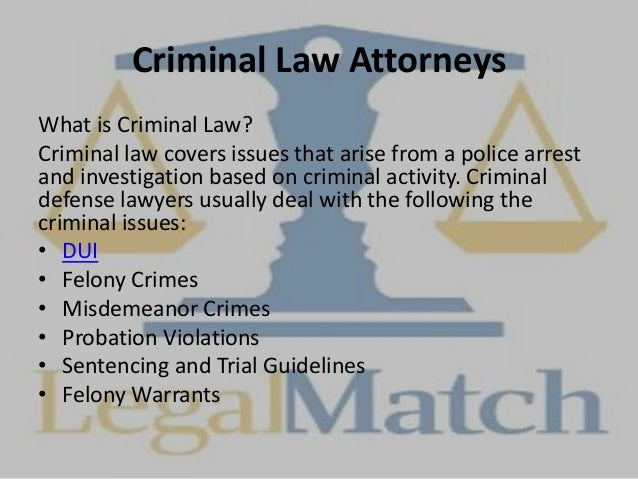 Criminal Law Attorneys What is Criminal Law? Criminal law covers issues that arise from a police arrest and investigation ...